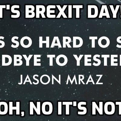 It's Brexit Day - Goodbye, goodbye, we're leaving you, goodbye, we wish you all goodbye, fatatata, fatatata ...