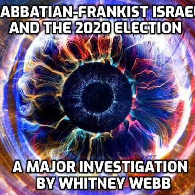 Sabbatian-Frankist Israel And The 2020 Election - A Major Investigation By Whitney Webb