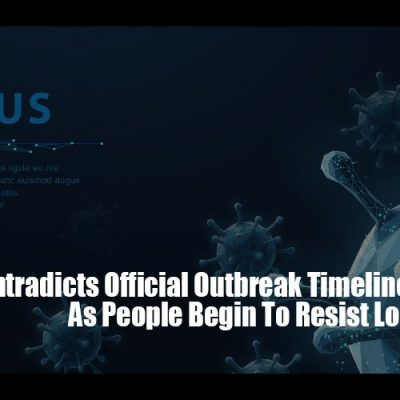 New Info Contradicts Official Outbreak Timeline As People Begin To Resist Lockdowns