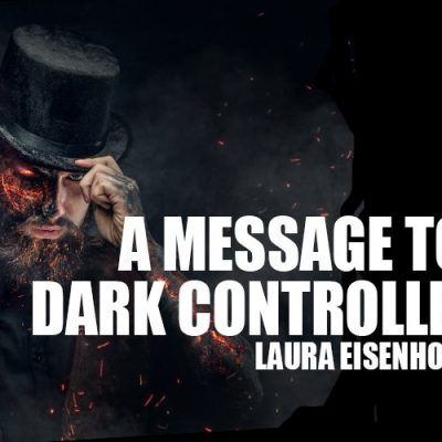 Message to the Dark Controllers From Laura Eisenhower