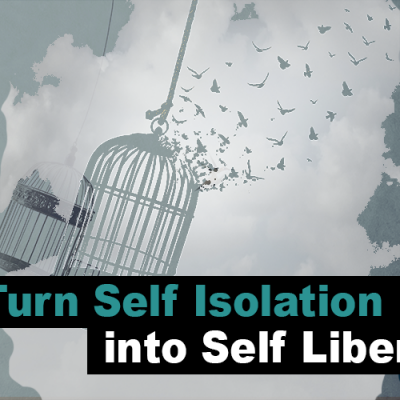 Turn Self Isolation into Self Liberation