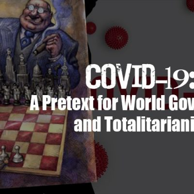 COVID-19: A Pretext for World Government and Totalitarianism