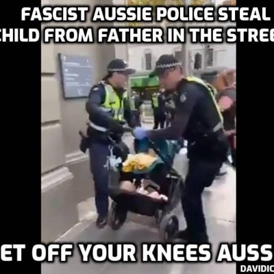 Australian Police going FULL FASCIST - another shocking video of jackbooted state stormtroopers separating a father from his child.