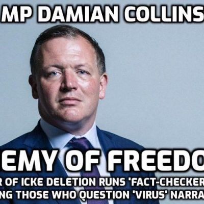 Icke-deleter MP Damian Collins is an enemy of freedom with contempt for your right to see all information and opinion about the 'virus' and created an organisation to that end