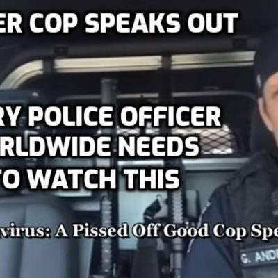 A Pissed Off Good Cop Speaks Out On Police 'Virus' Tyranny - 'You are going to wake up a sleeping giant: The People'