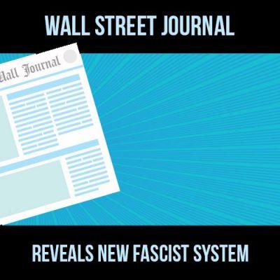 Wall Street Journal Reveals New Fascist System - A Must Listen