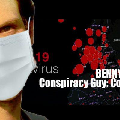 Conspiracy Guy: Coronavirus BENNY WILLS