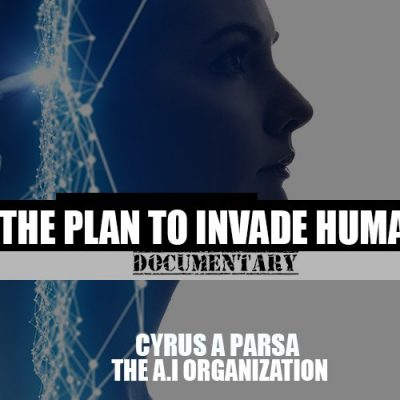 AI: The Plan To Invade Humanity Documentary With Cyrus Parsa
