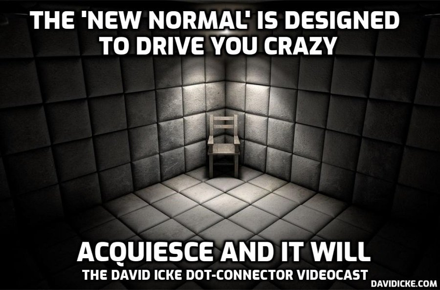The 'New Normal' is designed to drive you crazy - acquiesce and it will - David Icke Dot-Connector Videocast (Please Share To Counter Censorship)