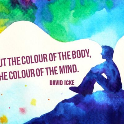 It's Not About The Colour Of The Body, It's About The Colour Of The Mind - David Icke