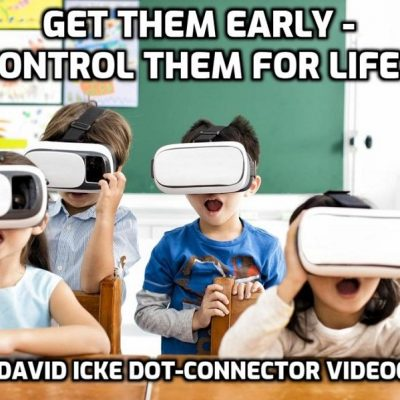 Get Them Early - Control Them For Life - David Icke Dot-Connector Videocast (Please Share To Overcome Censorship)