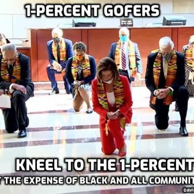 Pelosi and other fake Woke political gofers kneel to the One-percent - they are laughing at you black people and using your anger to take your freedom away (and everyone else's) ... After you with the sickbag ...