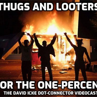 Thugs And Looters For The One Percent - David Icke Dot-Connector Videocast (PLEASE SHARE TO BYPASS CENSORSHIP)