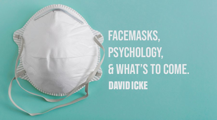Facemasks, Psychology, And What's To Come - David Icke