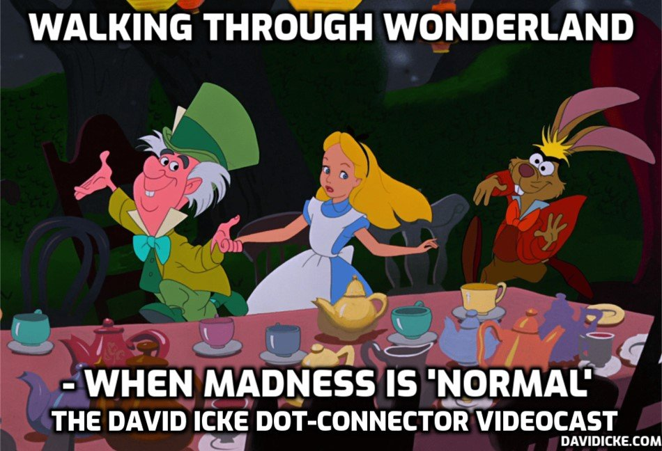 Walking Through Wonderland - When Madness Is 'Normal' - David Icke Dot-Connector Videocast