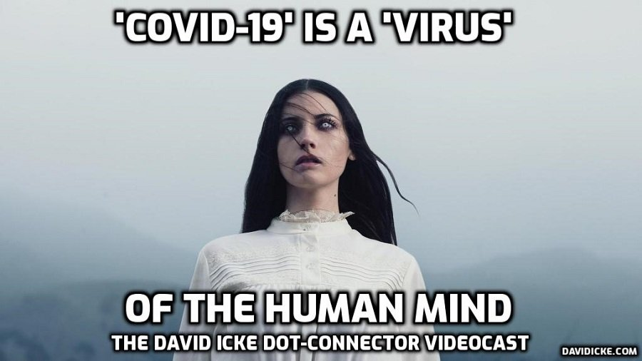 'Covid 19' Is A 'Virus' Of The Human Mind - David Icke Dot-Connector Videocast (Please share to counter censorship)