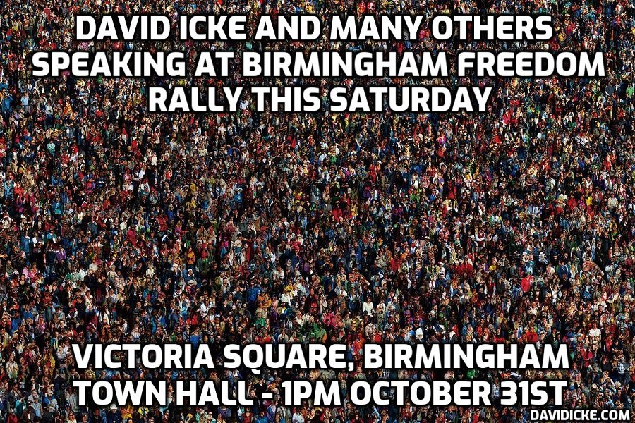 David Icke speaking at Birmingham freedom rally this Saturday - October 31st. Here's the details ...