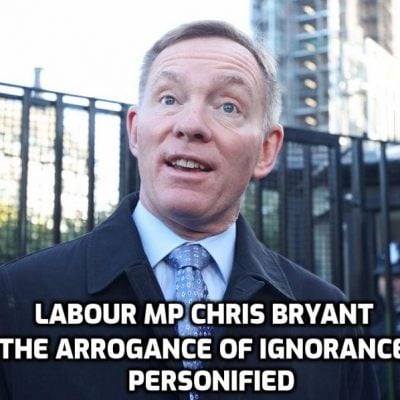 The extraordinary arrogance, ignorance and stupidity of system-repeater Labour MP Chris Bryant defies the imagination - these are the people claiming to represent you. Terrifying