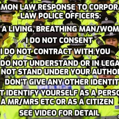 How to deal with police and all authority under common law - the REAL law of the land. Remember that governments and police are PRIVATE corporations that operate under CONTRACTUAL agreements and if we don't contract with them as living, breathing men and women they have no authority over us