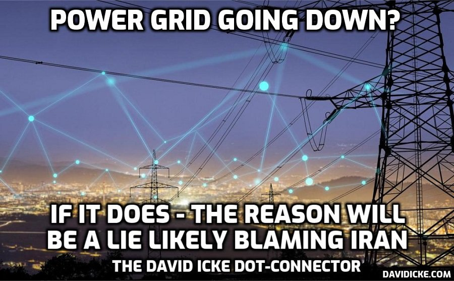 Power Grid Going Down? - If It Does - The Reason Will Be A Lie Likely Blaming Iran - David Icke Dot-Connector Videocast - Please Share