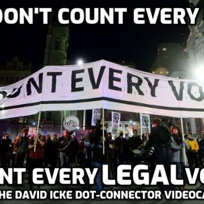 No - Don't Count Every Vote - Count Every LEGAL Vote - David Icke Dot-Connector