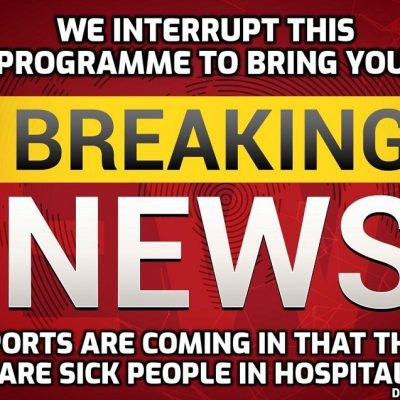 BREAKING NEWS ... people in hospital tend to be sick ... (So you can forget all that footage of empty hospitals and cancel the laxative order) - Alistair Williams reports ...