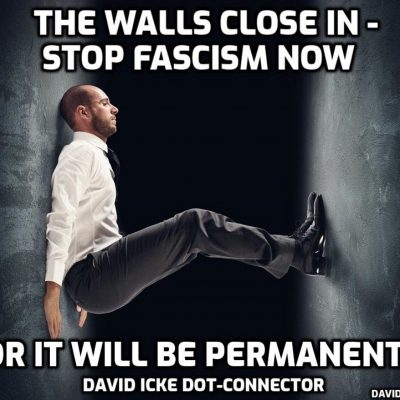 The Walls Close In - Stop Fascism Now, Or It Will Be Permanent - David Icke Dot-Connector Videocast