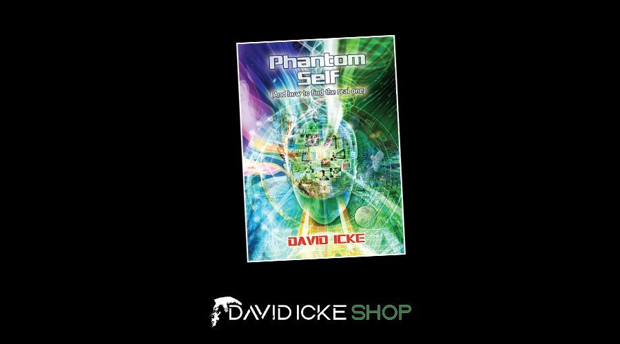 Phantom Self – Only £10/$10 All Weekend – David Icke
