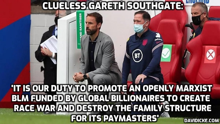 England manager Southgate insists players have a duty to 'raise awareness and educate' in open letter to England fans who booed at team for taking the knee – But it's clearly not their duty to first educate THEMSELVES on what they are talking about. What he means by 'raise awareness' is promote propaganda – David Icke
