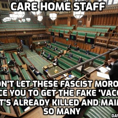 Fascist and stupendously stupid MPs pass law banning un'vaccinated' workers from care homes despite furious revolt - stay strong people. They want to force fake 'vaccination' for very sinister reasons. Don't let them at any price. This is the same authority that has been mass murdering old people in care homes with midazolam and now says the fake DNA-changing 'vaccine' is necessary to 'protect' them