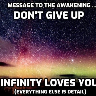 Message to the awakening … don't give up – you are loved. I can't hear this without crying - gets me every time