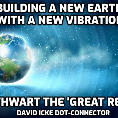Building A New Earth With A New Vibration - To Thwart The 'Great Reset' - David Icke Dot Connector